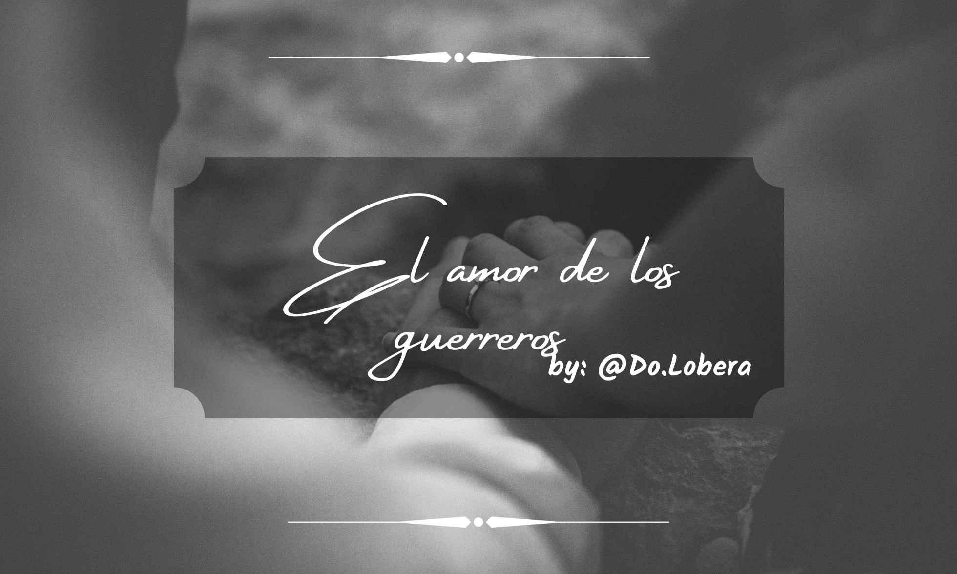 El amor de los guerreros - By do.lobera